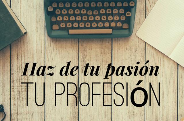 Haz de tu pasión tu profesión